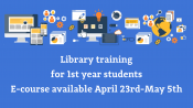 Library training for 1st year students: April 23rd-May 5th, 2021